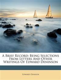 A Brief Record: Being Selections From Letters And Other Writings Of Edward Deninson