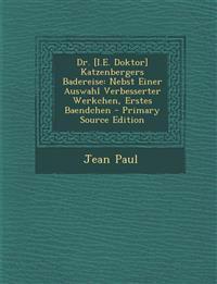 Dr. [I.E. Doktor] Katzenbergers Badereise: Nebst Einer Auswahl Verbesserter Werkchen, Erstes Baendchen