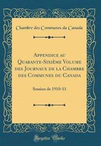 Appendice au Quarante-Sixième Volume des Journaux de la Chambre des Communes du Canada