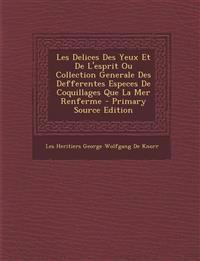 Les Delices Des Yeux Et de L'Esprit Ou Collection Generale Des Defferentes Especes de Coquillages Que La Mer Renferme - Primary Source Edition