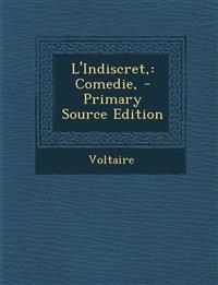 L'Indiscret,: Comedie, - Primary Source Edition