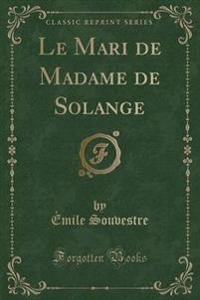 Le Mari de Madame de Solange (Classic Reprint)