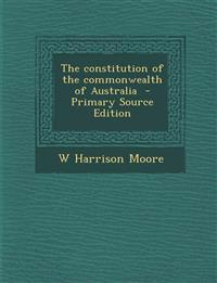 The Constitution of the Commonwealth of Australia - Primary Source Edition
