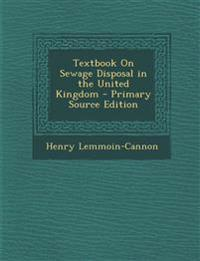 Textbook on Sewage Disposal in the United Kingdom - Primary Source Edition