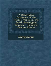Descriptive Catalogue of the Fictile Ivories in the South Kensington Museum