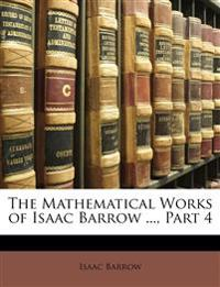The Mathematical Works of Isaac Barrow ..., Part 4