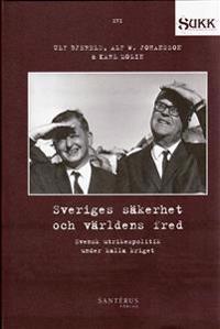 Sveriges säkerhet och världens fred : Svensk utrikespolitik under kalla kriget