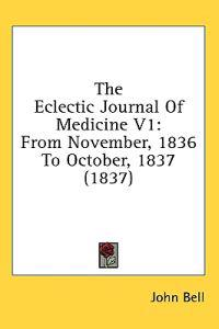 The Eclectic Journal Of Medicine V1: From November, 1836 To October, 1837 (1837)