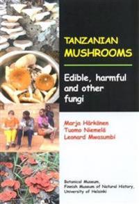 Tanzanian Mushrooms: Edible, Harmful and Other Fungi