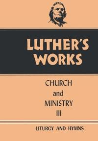 Luther's Works Church and Ministry III