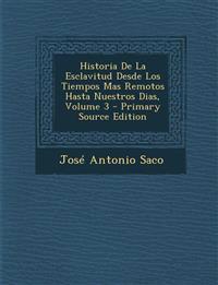 Historia de La Esclavitud Desde Los Tiempos Mas Remotos Hasta Nuestros Dias, Volume 3