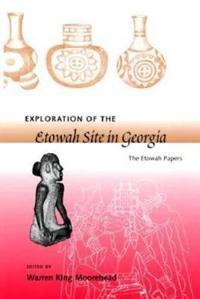 Exploration of the Etowah Site in Georgia: The Etowah Papers