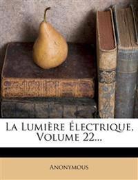 La Lumière Électrique, Volume 22...