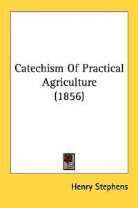 Catechism Of Practical Agriculture (1856)