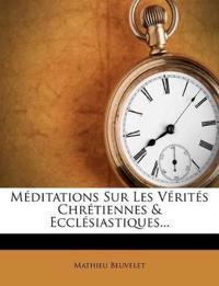 Méditations Sur Les Vérités Chrétiennes & Ecclésiastiques...