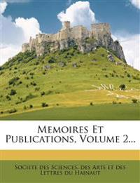 Memoires Et Publications, Volume 2...