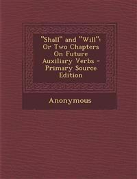 """Shall"" and ""Will"": Or Two Chapters On Future Auxiliary Verbs - Primary Source Edition"