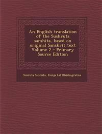 An English translation of the Sushruta samhita, based on original Sanskrit text Volume 2