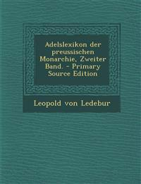 Adelslexikon Der Preussischen Monarchie, Zweiter Band. - Primary Source Edition