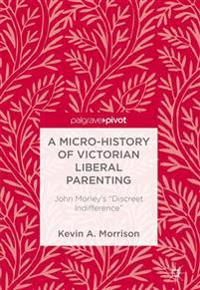 A Micro-History of Victorian Liberal Parenting