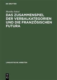 Das Zusammenspiel Der Verbalkategorien Und Die Franz sischen Futura
