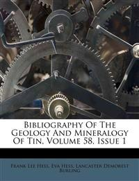 Bibliography Of The Geology And Mineralogy Of Tin, Volume 58, Issue 1