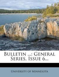 Bulletin ...: General Series, Issue 6...