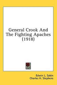 General Crook and the Fighting Apaches