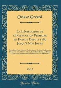 La Législation de l'Instruction Primaire en France Depuis 1789 Jusqu'à Nos Jours, Vol. 2