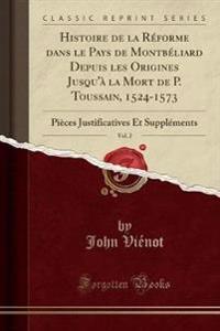 Histoire de la Réforme dans le Pays de Montbéliard Depuis les Origines Jusqu'à la Mort de P. Toussain, 1524-1573, Vol. 2