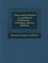 Clans and moieties in southern California  - Primary Source Edition