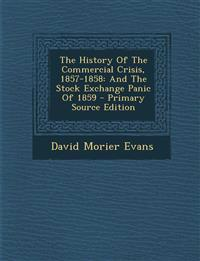 History of the Commercial Crisis, 1857-1858: And the Stock Exchange Panic of 1859