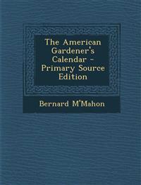 The American Gardener's Calendar - Primary Source Edition