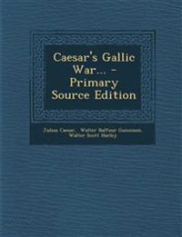 Caesar's Gallic War... - Primary Source Edition