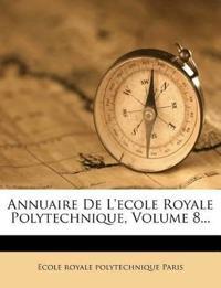 Annuaire De L'ecole Royale Polytechnique, Volume 8...
