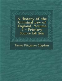 A History of the Criminal Law of England, Volume 1