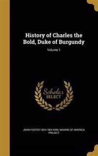 HIST OF CHARLES THE BOLD DUKE