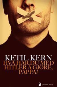 Hva har du med Hitler å gjøre, pappa? - Ketil Kern pdf epub
