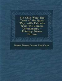 Yin Chih Wen: The Tract of the Quiet Way, with Extracts from the Chinese Commentary - Primary Source Edition