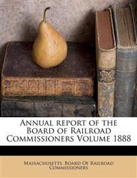 Annual report of the Board of Railroad Commissioners Volume 1888