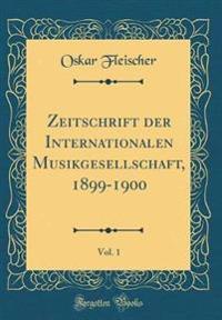 Zeitschrift der Internationalen Musikgesellschaft, 1899-1900, Vol. 1 (Classic Reprint)