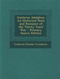 Gustavus Adolphus: An Historical Poem and Romance of the Thirty Years' War - Primary Source Edition