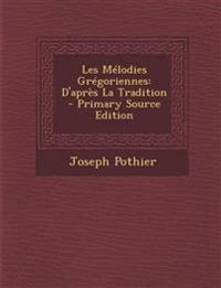 Les Melodies Gregoriennes: D'Apres La Tradition - Primary Source Edition