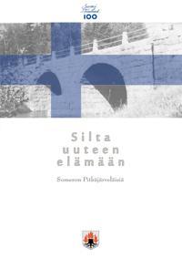 Silta uuteen elämään: Pitkäjärveläisten muistelmateos vuosilta 1900 - 2017