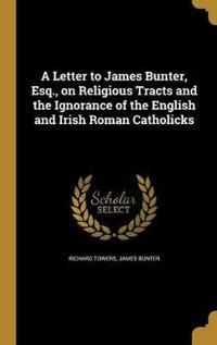 LETTER TO JAMES BUNTER ESQ ON