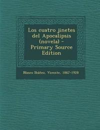 Los Cuatro Jinetes del Apocalipsis (Novela) - Primary Source Edition