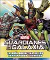 Guardianes de la Galaxia: La Guía Definitiva de Los Inadaptados Cósmicos