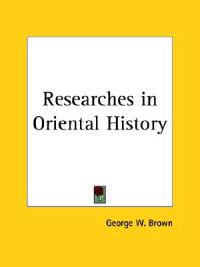 Researches in Oriental History1890