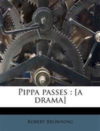 Pippa passes : [a drama]