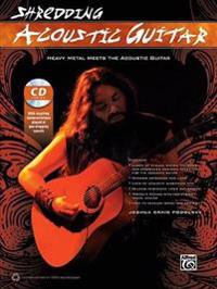 Shredding Acoustic Guitar: Heavy Metal Meets the Acoustic Guitar, Book & CD